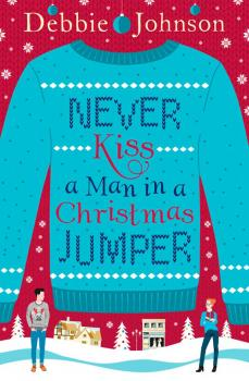Читать Never Kiss a Man in a Christmas Jumper - Debbie Johnson