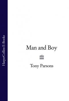 Читать Man and Boy - Tony  Parsons