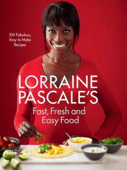 Читать Lorraine Pascale's Fast, Fresh and Easy Food - Lorraine  Pascale