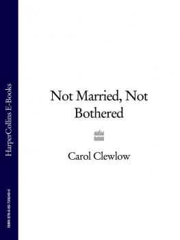 Читать Not Married, Not Bothered - Carol Clewlow