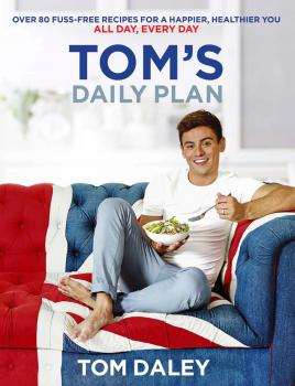 Читать Tom's Daily Plan: Over 80 fuss-free recipes for a happier, healthier you. All day, every day. - Tom  Daley
