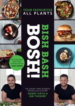 Читать BISH BASH BOSH!: Amazing flavours. Any meal. All Plants. The brand-new plant-based cookbook from the bestselling #1 vegan authors - Henry  Firth