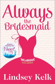 Читать Always the Bridesmaid - Lindsey  Kelk