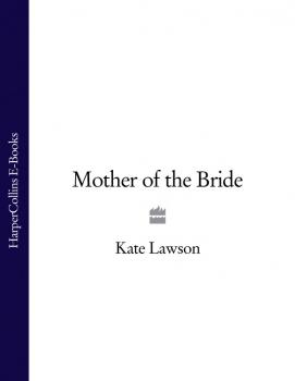 Читать Mother of the Bride - Kate Lawson