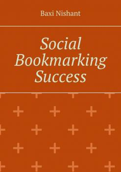 Читать Social Bookmarking Success - Baxi Nishant