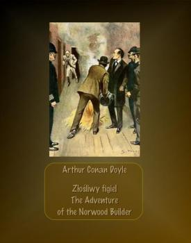 Читать Złośliwy figiel. The Adventure of the Norwood Builder - Артур Конан Дойл