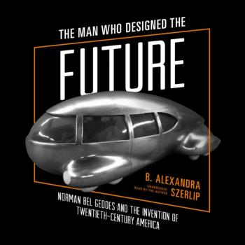 Читать Man Who Designed the Future - B. Alexandra  Szerlip
