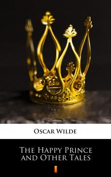 Читать The Happy Prince and Other Tales - Oscar  Wilde