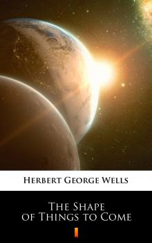 Читать The Shape of Things to Come - Herbert George  Wells