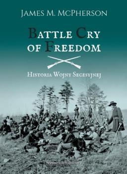 Читать Battle Cry of Freedom Historia wojny secesyjnej - James M.  McPherson