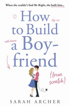 Читать How to Build a Boyfriend from Scratch - Sarah Archer