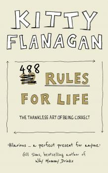 Читать 488 Rules for Life: The Thankless Art of Being Correct - Kitty Flanagan
