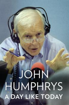 Читать A Day Like Today: Memoirs - John  Humphrys