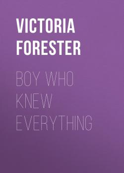 Читать Boy Who Knew Everything - Victoria  Forester