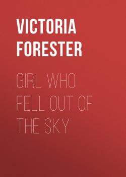 Читать Girl Who Fell Out of the Sky - Victoria  Forester