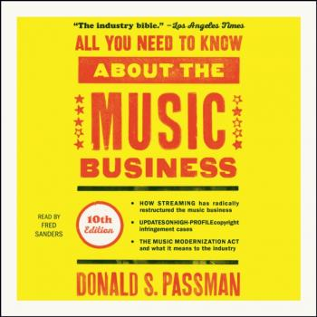 Читать All You Need to Know About the Music Business - Donald S. Passman