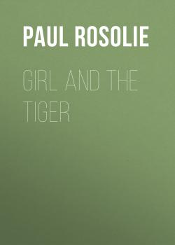 Читать Girl and the Tiger - Paul  Rosolie
