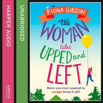 Читать Woman Who Upped and Left - Fiona Gibson