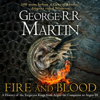 Читать Fire and Blood: 300 Years Before A Game of Thrones (A Targaryen History) (A Song of Ice and Fire) - George R.r. Martin