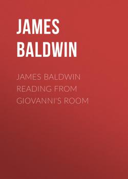 Читать James Baldwin Reading from Giovanni's Room - James Baldwin