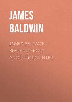 Читать James Baldwin Reading from Another Country - James Baldwin