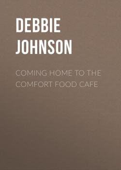 Читать Coming Home to the Comfort Food Cafe - Debbie Johnson