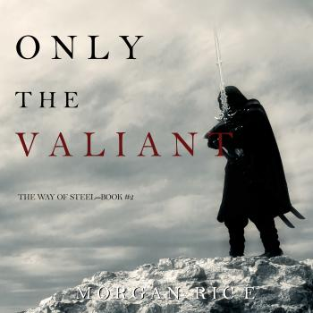 Читать Only the Valiant - Морган Райс