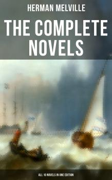 Читать The Complete Novels of Herman Melville - All 10 Novels in One Edition - Герман Мелвилл
