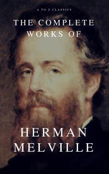 Читать The Complete Works of Herman Melville (A to Z Classics) - Герман Мелвилл