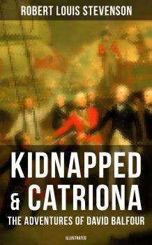 Читать Kidnapped & Catriona: The Adventures of David Balfour (Illustrated) - Robert Louis Stevenson