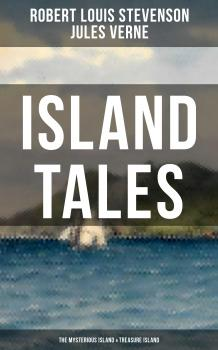 Читать ISLAND TALES: The Mysterious Island & Treasure Island - Robert Louis Stevenson