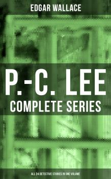 Читать P.-C. Lee: Complete Series (ALL 24 Detective Stories in One Volume) - Edgar  Wallace
