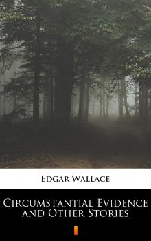 Читать Circumstantial Evidence and Other Stories - Edgar  Wallace