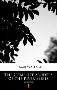Читать The Complete Sanders of the River Series - Edgar  Wallace