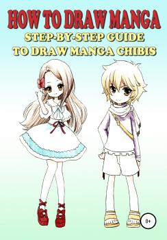 Читать How to draw manga, Step-by-step guide to draw manga chibis - Sofia Kim