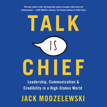 Читать Talk Is Chief - Leadership, Communication, and Credibility in a High-Stakes World (Unabridged) - Jack Modzelewski