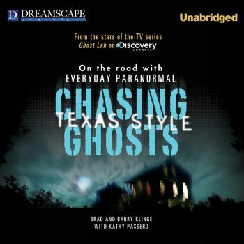 Читать Chasing Ghosts, Texas Style - On the Road with Everyday Paranormal (Unabridged) - Brad Klinge