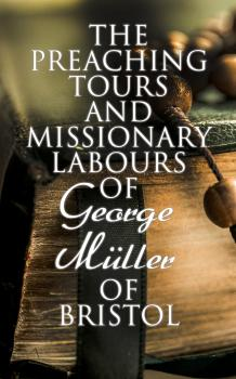 Читать The Preaching Tours and Missionary Labours of George Müller of Bristol - Susannah Grace Sanger Müller