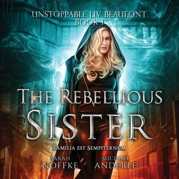 Читать The Rebellious Sister - Unstoppable Liv Beaufont, Book 1 (Unabridged) - Michael Anderle
