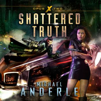 Читать Shattered Truth - Opus X, Book 2 (Unabridged) - Michael Anderle