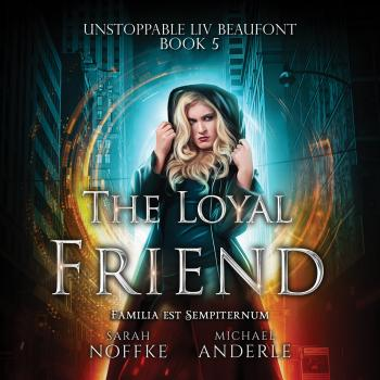 Читать The Loyal Friend - Unstoppable Liv Beaufont, Book 5 (Unabridged) - Michael Anderle