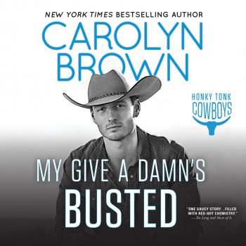 Читать My Give a Damn's Busted - Honky Tonk Cowboys, Book 3 (Unabridged) - Carolyn Brown