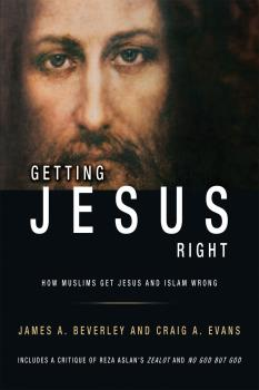 Читать Getting Jesus Right: How Muslims Get Jesus and Islam Wrong - James A Beverley