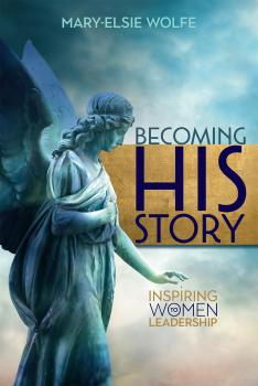 Читать Becoming His Story - Mary-Elsie Wolfe