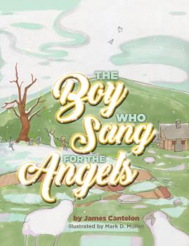 Читать The Boy who Sang for the Angels - James Cantelon