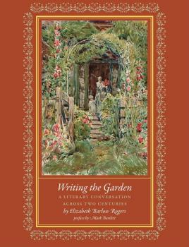 Читать Writing the Garden - Elizabeth Barlow Rogers