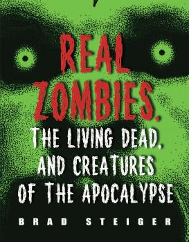 Читать Real Zombies, the Living Dead, and Creatures of the Apocalypse - Brad  Steiger