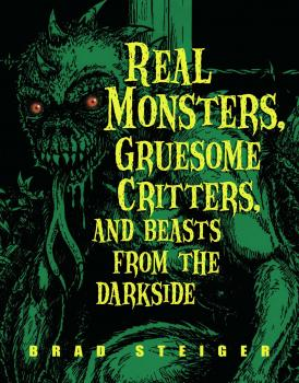 Читать Real Monsters, Gruesome Critters, and Beasts from the Darkside - Brad  Steiger