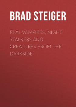 Читать Real Vampires, Night Stalkers and Creatures from the Darkside - Brad  Steiger