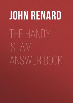 Читать The Handy Islam Answer Book - John Renard
